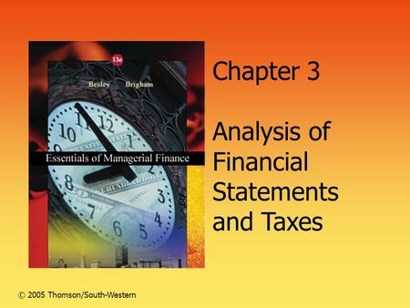 Chapter 3 Analysis of Financial Statements and Taxes © 2005 Thomson/South-Western.