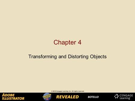 Chapter 4 Transforming and Distorting Objects. Transforming Objects When you change an object's size, shape, or position on the artboard, Illustrator.