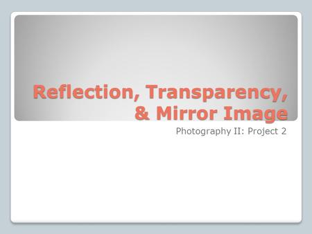 Reflection, Transparency, & Mirror Image Photography II: Project 2.