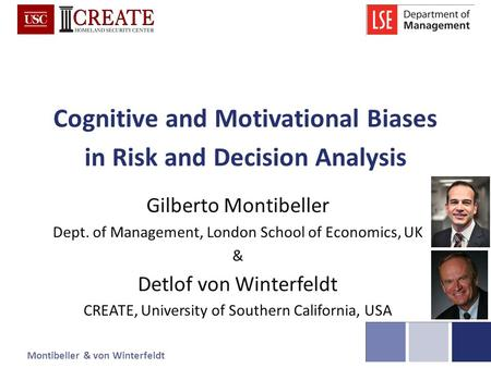 Montibeller & von WinterfeldtIFORS 2014 Cognitive and Motivational Biases in Risk and Decision Analysis Gilberto Montibeller Dept. of Management, London.