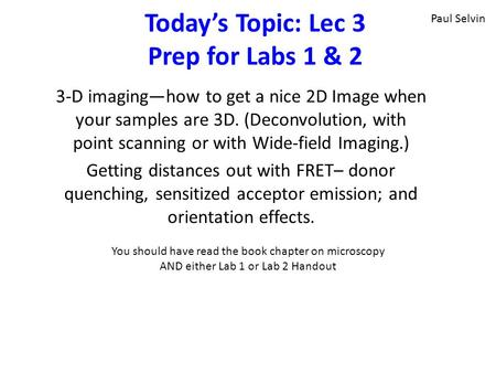 Today's Topic: Lec 3 Prep for Labs 1 & 2 3-D imaging—how to get a nice 2D Image when your samples are 3D. (Deconvolution, with point scanning or with Wide-field.