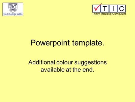 Powerpoint template. Additional colour suggestions available at the end.