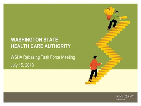 WASHINGTON STATE HEALTH CARE AUTHORITY WSHA Rebasing Task Force Meeting July 15, 2013.