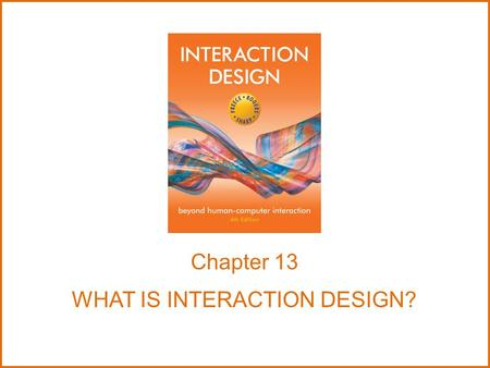Chapter 13 WHAT IS INTERACTION DESIGN?. The aims Explain the key concepts and terms used in evaluation Introduce different types of evaluation methods.
