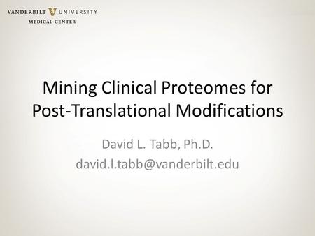 Mining Clinical Proteomes for Post-Translational Modifications David L. Tabb, Ph.D.