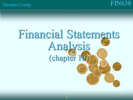 FIN638 Vicentiu Covrig 1 Financial Statements Analysis (chapter 10)