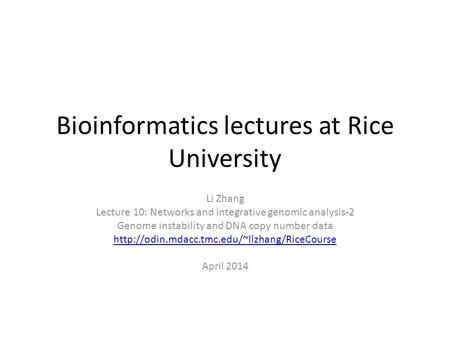 Bioinformatics lectures at Rice University Li Zhang Lecture 10: Networks and integrative genomic analysis-2 Genome instability and DNA copy number data.
