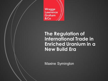 The Regulation of International Trade in Enriched Uranium in a New Build Era Maxine Symington.
