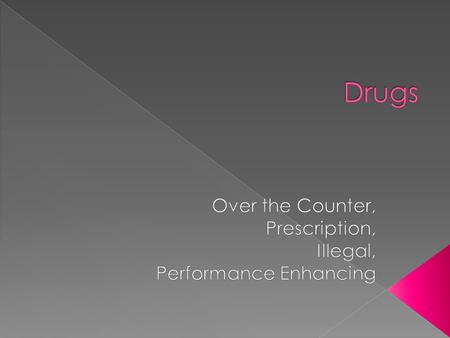 Drugs – substances other than food that change the structure and function of the body or mind.  Medicines – drugs that are used to treat or prevent.