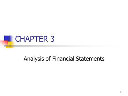 1 CHAPTER 3 Analysis of Financial Statements. 2 Topics in Chapter Ratio analysis Du Pont system Effects of improving ratios Limitations of ratio analysis.