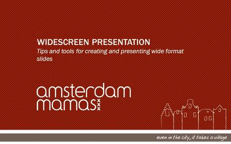 WIDESCREEN PRESENTATION Tips and tools for creating and presenting wide format slides.