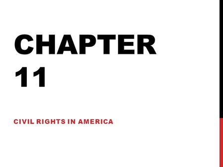 CHAPTER 11 CIVIL RIGHTS IN AMERICA. CIVIL RIGHTS Rights which include equal status and treatment and the right to participate in government. -Regardless.