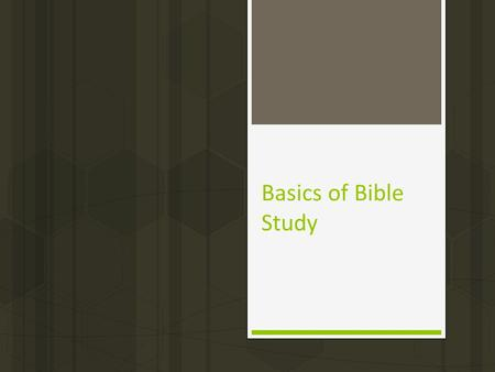 "Basics of Bible Study. Introduction  Today we began a series of lessons entitled, ""Basics of Bible Study,"" wherein we focus on those qualities that are."