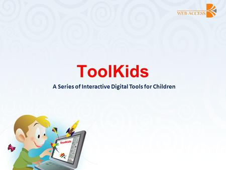 ToolKids A Series of Interactive Digital Tools for Children.