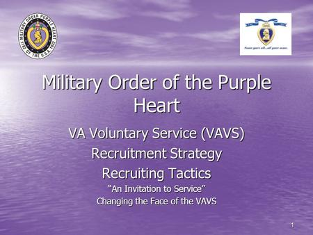 "1 Military Order of the Purple Heart VA Voluntary Service (VAVS) Recruitment Strategy Recruiting Tactics ""An Invitation to Service"" Changing the Face of."