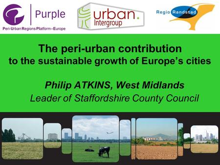 1 The peri-urban contribution to the sustainable growth of Europe's cities Philip ATKINS, West Midlands Leader of Staffordshire County Council.