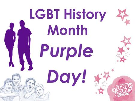 Purple Day! LGBT History Month. We spoke a few weeks ago about LGBT issues and the purpose of LGBT History Month. Today, some of us are wearing purple.