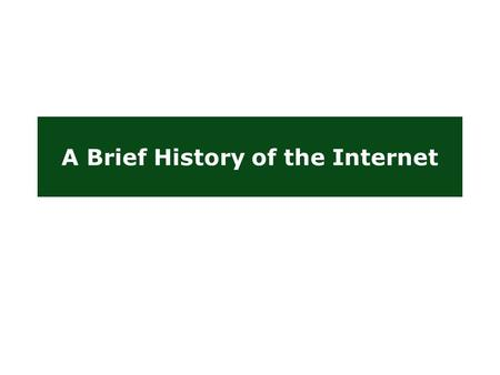 A Brief History of the Internet. Internet: The early years … The Proliferation of LANs  Engineers have devised many LAN technologies  LAN performance.