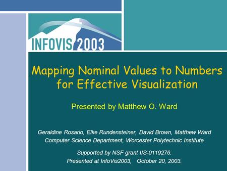 Mapping Nominal Values to Numbers for Effective Visualization Presented by Matthew O. Ward Geraldine Rosario, Elke Rundensteiner, David Brown, Matthew.