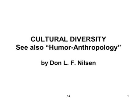"141 CULTURAL DIVERSITY See also ""Humor-Anthropology"" by Don L. F. Nilsen."