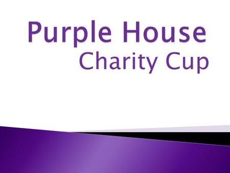 Charity Cup. The Charities We Chose As a house we voted on one local and one national charity in which we raised money for. The local charity that we.