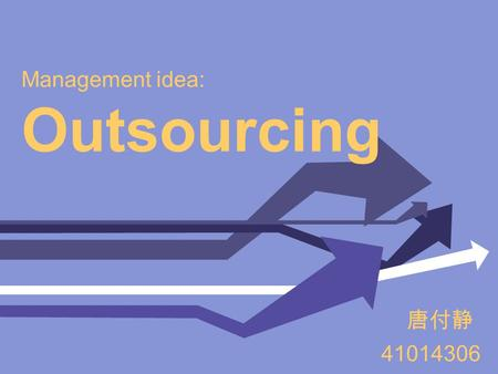 Management idea: Outsourcing 唐付静 41014306. Definition of Outsourcing Outsourcing is the act of one company contracting with another company to provide.