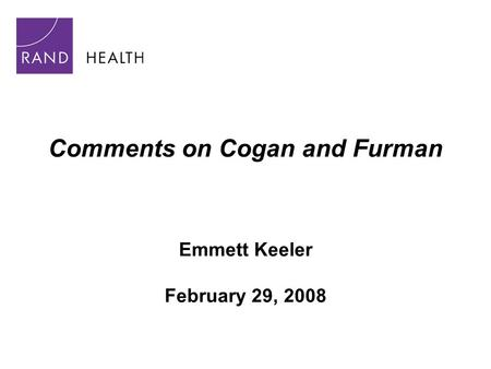 Comments on Cogan and Furman Emmett Keeler February 29, 2008.