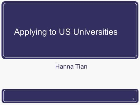 1 Applying to US Universities Hanna Tian. 2 Student Profile High School: Branksome Hall International Baccalaureate Full Diploma Education: Beijing, China.