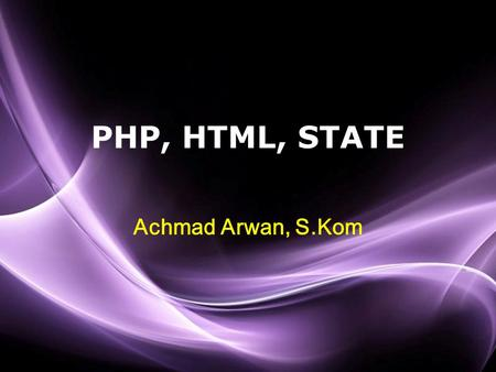 Page 1 PHP, HTML, STATE Achmad Arwan, S.Kom. Page 2 PHP ( PHP: Hypertext Preprocessor) A programming language devised by Rasmus Lerdorf in 1994 for building.