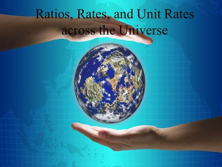 Ratios, Rates, and Unit Rates across the Universe.