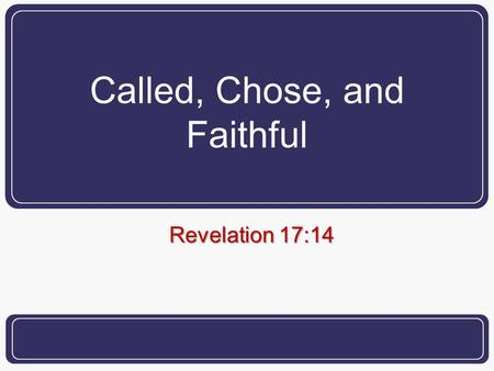 "Called, Chose, and Faithful Revelation 17:14. 2 What is ""faithfulness""? Based upon one's attendance? Based upon one's stance toward institutionalism?"