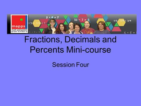 Fractions, Decimals and Percents Mini-course Session Four.