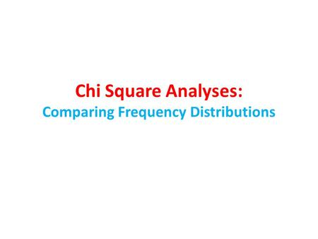 Chi Square Analyses: Comparing Frequency Distributions.