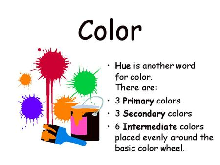 Printers Primaries CMYK Cyan, Magenta,Yellow, Black Pigments: Red, Blue,Yellow All hues mixed together create black.