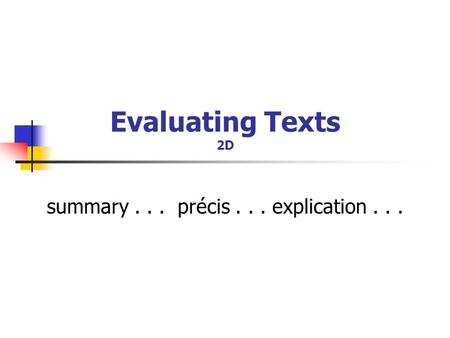 Evaluating Texts 2D summary... précis... explication...