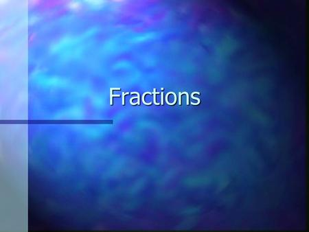 Fractions. n List at least 3 ways fractions are used outside of the math classroom.