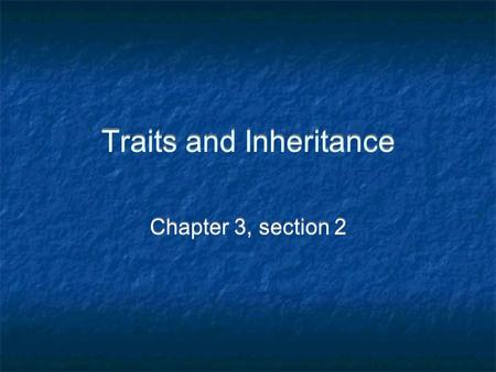 Traits and Inheritance Chapter 3, section 2. Explaining Mendel Mendel knew there were two sets of instructions for a trait -- genes Each instruction is.