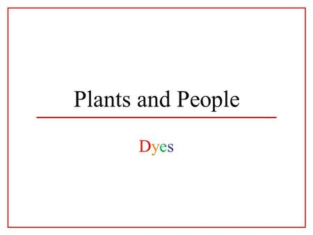 Plants and People DyesDyes. Dyes make the world more colorful. When the first man picked the first berry, dyes were discovered.