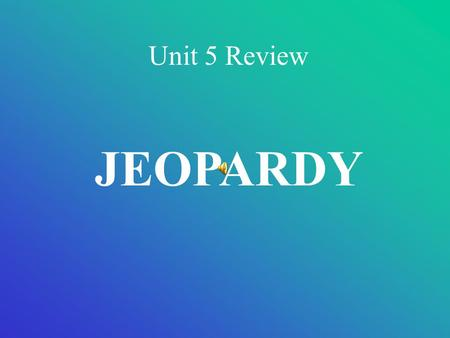 Unit 5 Review JEOPARDY Science rules! Big black bugs bugs Love to Learn! Purple People Eaters Greasy Grimy Gofer Guts 100 200 300 400 500 200 300.