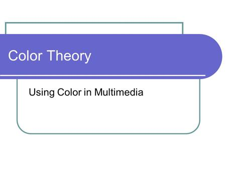 Color Theory Using Color in Multimedia. Color Theory Color theory encompasses a multitude of definitions, concepts and design applications. All the information.