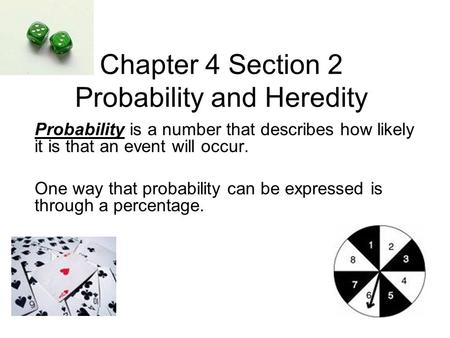 Chapter 4 Section 2 Probability and Heredity Probability is a number that describes how likely it is that an event will occur. One way that probability.