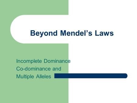 Beyond Mendel's Laws Incomplete Dominance Co-dominance and Multiple Alleles.