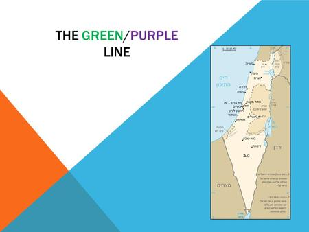THE GREEN/PURPLE LINE. HISTORY o The Green Line is the armistice line of the State of Israel with Egypt, Jordan, Syria and Lebanon, as stated in the armistice.