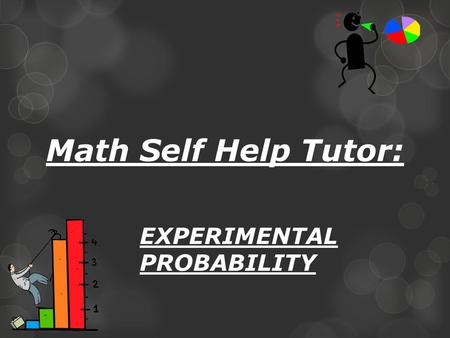 Math Self Help Tutor: EXPERIMENTAL PROBABILITY. Pennsylvania State Standard: Data Analysis and Probability.