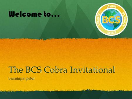 The BCS Cobra Invitational Learning is global Welcome to…