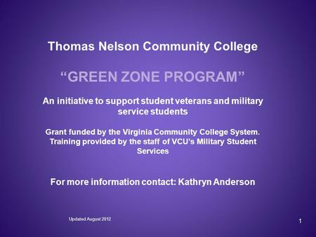 "1 Thomas Nelson Community College ""GREEN ZONE PROGRAM"" An initiative to support student veterans and military service students Grant funded by the Virginia."