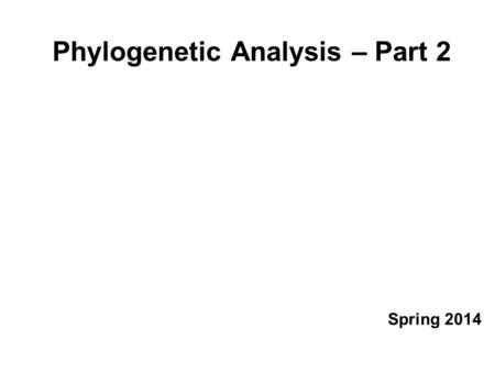 Phylogenetic Analysis – Part 2 Spring 2014. Outline   Why do we do phylogenetics (cladistics)?   How do we build a tree?   Do we believe the tree?