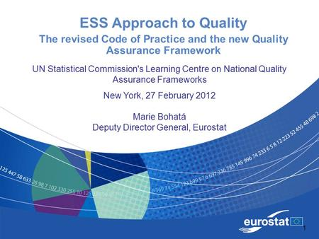 1 ESS Approach to Quality The revised Code of Practice and the new Quality Assurance Framework UN Statistical Commission's Learning Centre on National.