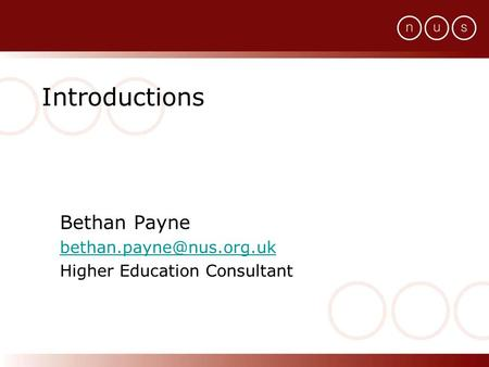 Introductions Bethan Payne Higher Education Consultant.