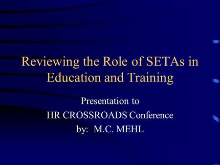 Reviewing the Role of SETAs in Education and Training Presentation to HR CROSSROADS Conference by: M.C. MEHL.